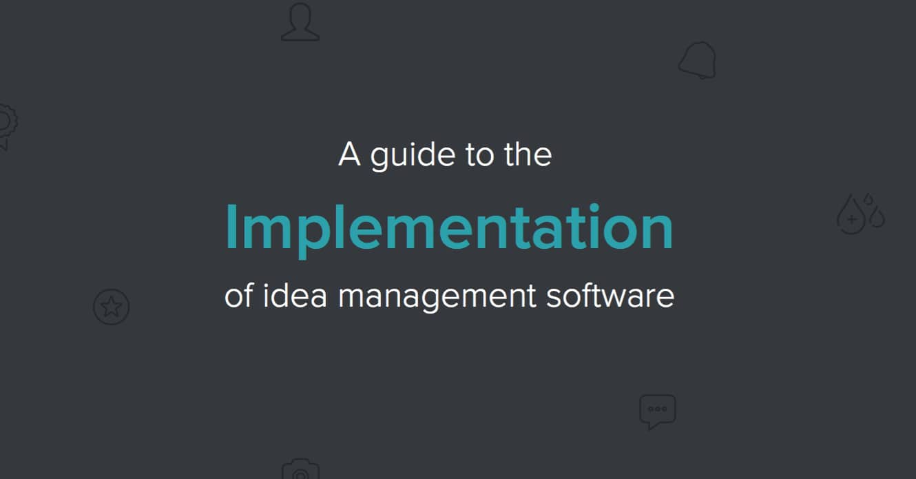 A guide to Implementation of idea management software